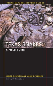 Texas Snakes - A Field Guide ebook by James R. Dixon,John E. Werler