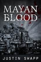 Mayan Blood ebook by Justin Swapp