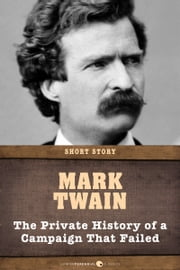 The Private History Of A Campaign That Failed ebook by Mark Twain