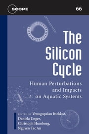 The Silicon Cycle - Human Perturbations and Impacts on Aquatic Systems ebook by Venugopalan Ittekkot,Venugopalan Ittekkot,Daniela Unger,Christoph Humborg,Nguyen Tac An