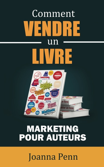 Comment vendre un livre - Marketing pour auteurs ebook by Joanna Penn,Cyril Godefroy