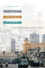 The Appearances of Memory - Mnemonic Practices of Architecture and Urban Form in Indonesia ebook by Abidin Kusno