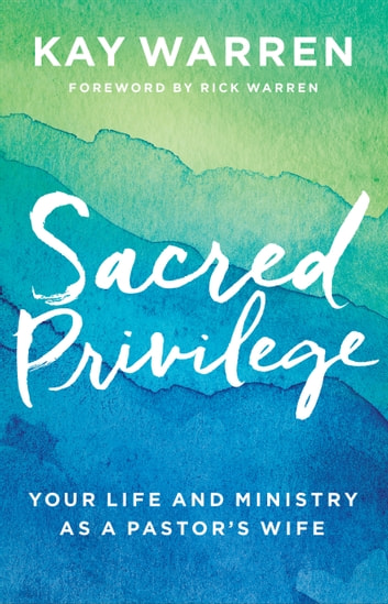Sacred Privilege - Your Life and Ministry as a Pastor's Wife ebook by Kay Warren