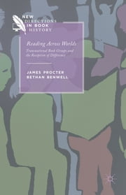 Reading Across Worlds - Transnational Book Groups and the Reception of Difference ebook by James Procter,Bethan Benwell