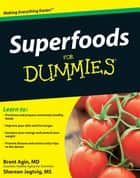 Superfoods For Dummies ebook by Shereen Jegtvig, Brent Agin