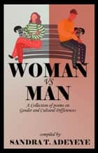 Woman vs Man - Woman ebook by Sandra T. Adeyeye, JB Mairubutu, Dorcas Andrew,...