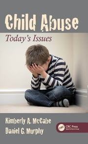 Child Abuse - Today's Issues ebook by Kimberly A. McCabe,Daniel G. Murphy