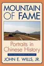 Mountain of Fame - Portraits in Chinese History ebook by John E. Wills, Jr.
