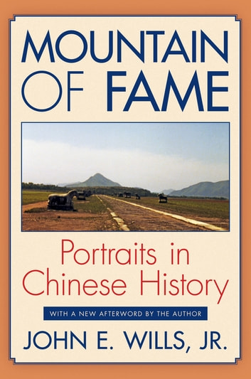 Mountain of Fame - Portraits in Chinese History ebook by John E. Wills Jr.