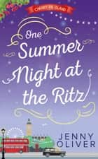 One Summer Night At The Ritz (Cherry Pie Island, Book 4) ebook by Jenny Oliver
