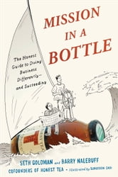 Mission in a Bottle - The Honest Guide to Doing Business Differently--and Succeeding ebook by Seth Goldman,Barry Nalebuff