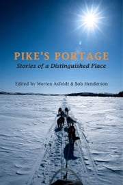 Pike's Portage - Stories of a Distinguished Place ebook by Morten Asfeldt,Bob Henderson
