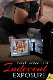 Indecent Exposure ebook by Faye Avalon