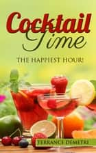 Cocktail Time: The Happiest Hour! ebook by Terrence Demetri