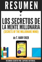 Los Secretos de la Mente Millonaria: Como Dominar El Juego Interior De La Riqueza (Secrets of the Millionare Mind) - Resumen del libro de T. Harv Eker ebook by Sapiens Editorial