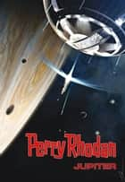 Perry Rhodan: Jupiter (Sammelband) ebook by Christian Montillon, Hubert Haensel, Wim Vandemaan