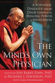 The Mind's Own Physician: A Scientific Dialogue with the Dalai Lama on the Healing Power of Meditation ebook by Kabat-Zinn, Jon