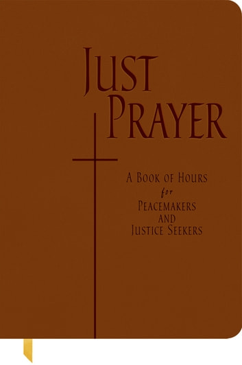 Just Prayer - A Book of Hours for Peacemakers and Justice Seekers ebook by Alison M. Benders
