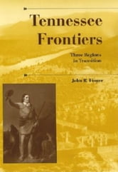 Tennessee Frontiers - Three Regions in Transition ebook by John R. Finger