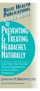 User's Guide to Preventing & Treating Headaches Naturally ebook by Jonathan M Berkowitz, M.D.,Jack Challem