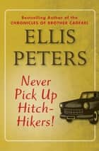 Never Pick Up Hitch-Hikers! ebook by Ellis Peters