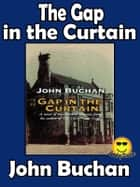 The Gap in the Curtain - (Sunday Classic) ebook by John Buchan