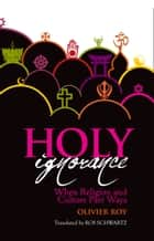 Holy Ignorance - When Religion and Culture Part Ways ebook by Roy Olivier