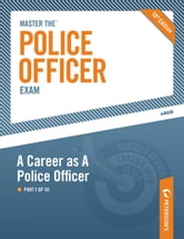 Master the Police Officer Exam: A Career As A Police Officer - Part I of III ebook by Peterson's
