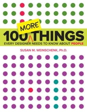 100 MORE Things Every Designer Needs to Know About People ebook by Weinschenk, Susan