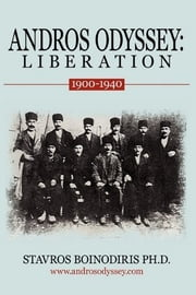 ANDROS ODYSSEY: LIBERATION - (1900-1940) ebook by Stavros Boinodiris PHD