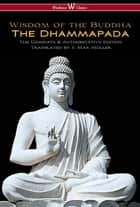 The Dhammapada (Wisehouse Classics - The Complete & Authoritative Edition) ebook by Max F. Müller