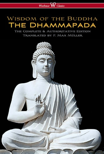 The Dhammapada (Wisehouse Classics - The Complete & Authoritative Edition) ebook by