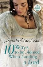 Ten Ways to be Adored When Landing a Lord - Number 2 in series ebook by Sarah MacLean