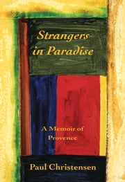 Strangers in Paradise - A Memoir of Provence ebook by Paul Christensen