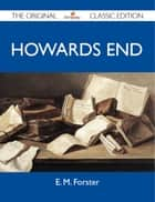 Howards End - The Original Classic Edition ebook by Forster E