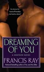 Dreaming of You - A Grayson Novel ebook by Francis Ray