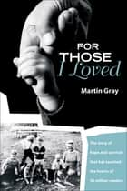 For Those I Loved ebook by Gray, Martin