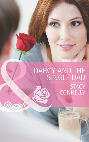 Darcy and the Single Dad (Mills & Boon Cherish) (The Pirelli Brothers, Book 1) eBook by Stacy Connelly