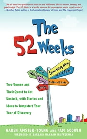 The 52 Weeks - How Two Women Got Unstuck, Got Inspired, and Got Going, and How You Can Too! ebook by Karen Amster-Young,Pam Godwin,Barbara Hannah Grufferman