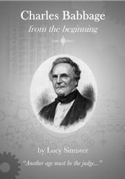 Charles Babbage from the beginning ebook by Lucy Simister