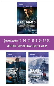 Harlequin Intrigue April 2019 - Box Set 1 of 2 - Marine Force Recon\Wyoming Cowboy Marine\Ice Cold Killer ebook by Elle James, Nicole Helm, Cindi Myers