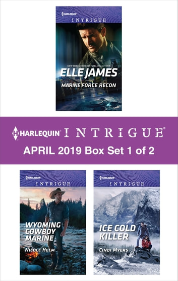 Harlequin Intrigue April 2019 - Box Set 1 of 2 - Marine Force Recon\Wyoming Cowboy Marine\Ice Cold Killer ebook by Elle James,Nicole Helm,Cindi Myers