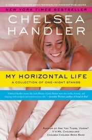 My Horizontal Life - A Collection of One Night Stands ebook by Chelsea Handler