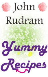 John Rudram Yummy Recipies ebook by John Rudram