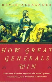 How Great Generals Win ebook by Bevin Alexander