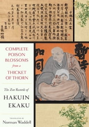 Complete Poison Blossoms from a Thicket of Thorn - The Zen Records of Hakuin Ekaku ebook by Norman Waddell, Hakuin Zenji