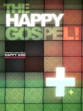 The Happy Gospel: Effortless Union With a Happy God ebook by Benjamin Dunn