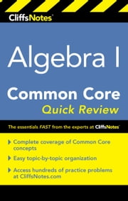 CliffsNotes Algebra I Common Core Quick Review ebook by Kimberly Gores, M.A.T.