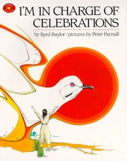 I'm in Charge of Celebrations - with audio recording ebook by Byrd Baylor,Peter Parnall