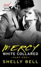 White Collared Part One: Mercy ebook by Shelly Bell